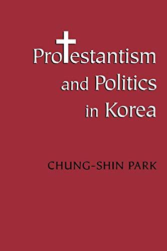 Protestantism and Politics in Korea (Korean Studies of the Henry M. Jackson School of International Studies)
