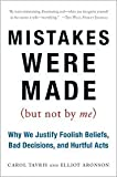 Mistakes Were Made (But Not by Me): Why We Justify Foolish Beliefs, Bad Decisions, and Hurtful Acts by Carol Tavris, Elliot Aronson