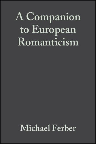 A Companion to European Romanticism (Blackwell Companions to Literature and Culture)