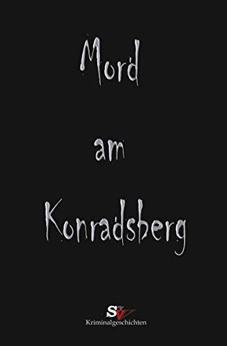 Mord am Konradsberg: Und andere Verbrechen (German Edition)