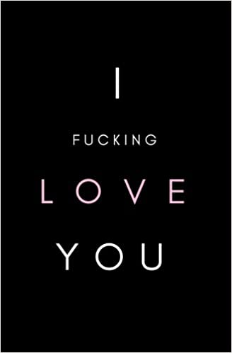 I Fucking Love You: SOFTCOVER Small Blank Lined Notebook