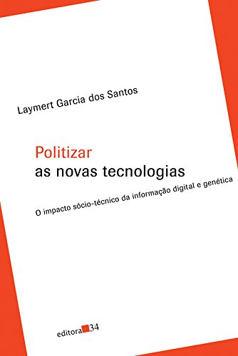 Politizar as novas tecnologias : o impacto sócio-técnico da informação digital e genética. pdf epub
