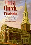 Christ Church, Philadelphia : The Nation's Church in a Changing City, Gough, Deborah M., 0812215524