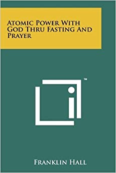 Atomic Power With God Thru Fasting and Prayer