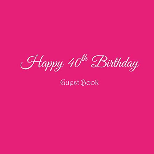 40th Birthday Party Cakes - Happy 40th Birthday Guest Book: Happy 40 year old 40th Birthday Party Guest Book gifts accessories decor ideas supplies decorations for women her wife ... decorations gifts ideas women men)