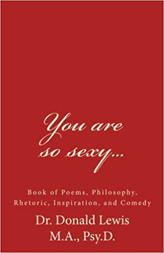 You are so sexy   : Book of Poems, Philosophy, Rhetoric, Inspiration