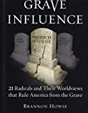 Grave Influence: 21 Radicals and Their Worldviews That Rule America From the Grave