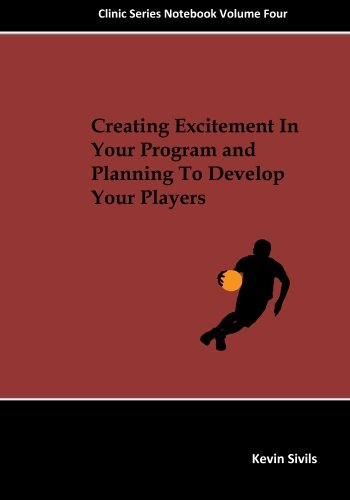 Creating Excitement In Your Program and Planning To Develop Your Players