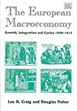 The European Macroeconomy : Growth, Integration and Cycles, 1500-1913, Craig, Lee A. and Fisher, Douglas, 1843764903