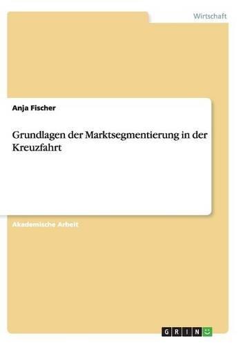 Grundlagen Der Marktsegmentierung in Der Kreuzfahrt  [Fischer, Anja] (Tapa Blanda)