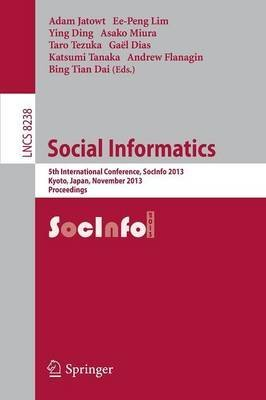Download Social Informatics : 5th International Conference, SocInfo 2013, Kyoto, Japan, November 25-27, 2013, Proceedings(Paperback) - 2013 Edition ebook
