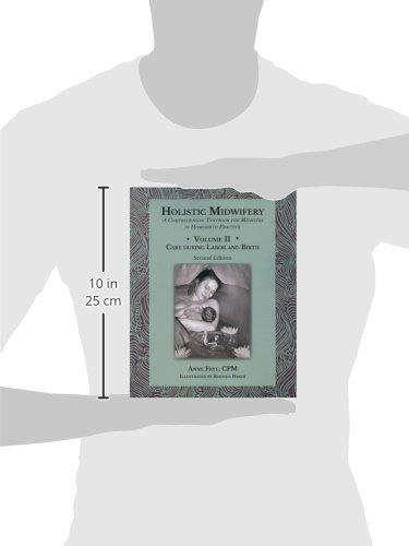 Holistic Midwifery: A Comprehensive Textbook for Midwives in Homebirth Practice, Vol. 2: Care of the Mother and Baby from the Onset of Labor Through the First Hours After Birth - medicalbooks.filipinodoctors.org