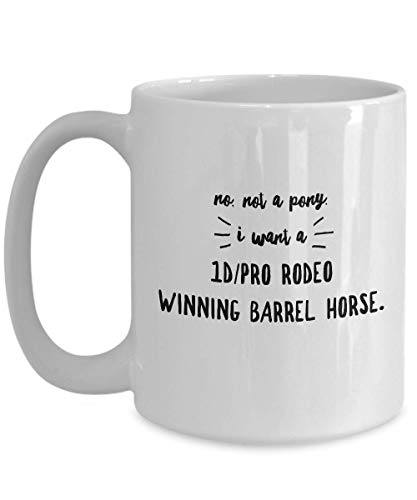 (Rodeo Coffee Mug - No Not A Pony I Want A 1D Pro Rodeo - Cowboy Cowgirl Bronc Riding Bull Rider Attraction Hobby Saddle Boot Horse Competition 15 Oz)