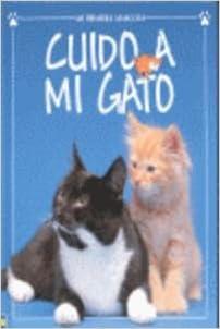 Cuido a Mi Gato (Mi Primera Mascota) (Spanish Edition) (Spanish) Hardcover – June 1, 1999