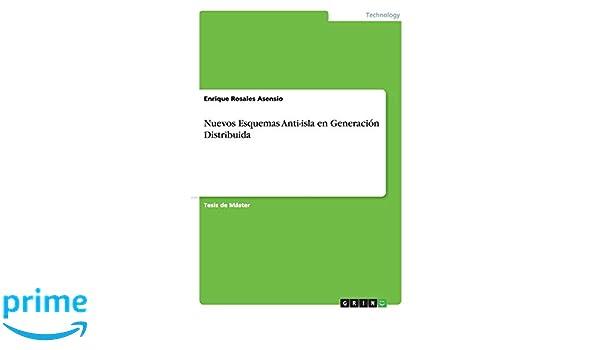 Nuevos Esquemas Anti-isla en Generación Distribuida (Spanish Edition): Enrique Rosales Asensio: 9783656897774: Amazon.com: Books