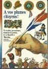 A vos plumes citoyens ! Ecrivains, journalistes, orateurs et poètes, de la Bastille à Waterloo par Gengembre
