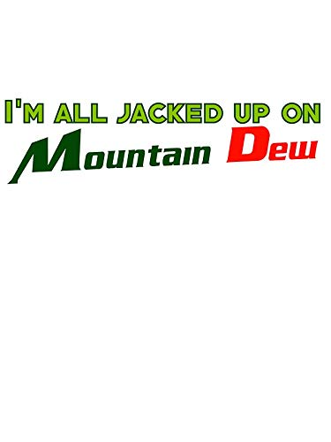 LA STICKERS I'm All Jacked Up On Mountain Dew - Sticker Graphic - Auto, Wall, Laptop, Cell, Truck Sticker for Windows, Cars, Trucks