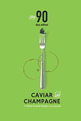 My 90 Days without Caviar and Champagne 12-week Food & Weight Loss Journal: 120 pages, 6x9 in (Best Foods For Weight Lifting)