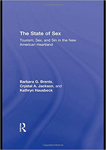 The State of Sex: Tourism, Sex and Sin in the New American Heartland (Sociology Re-Wired)