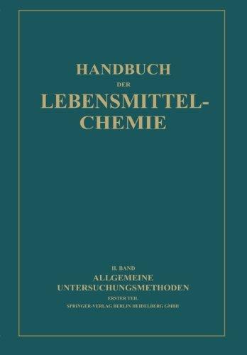 Allgemeine Untersuchungsmethoden: Erster Teil Physikalische Methoden (Handbuch der Lebensmittelchemie) (German Edition)