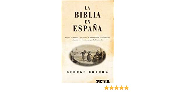 LA BIBLIA EN ESPAÑA: VIAJES, AV.,PRISIONES DE UN INGLES EN SU ...