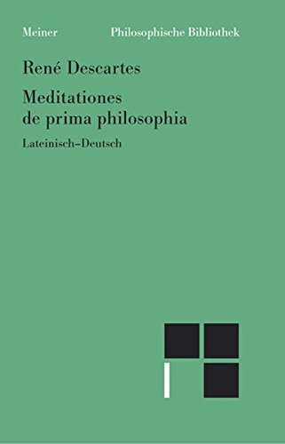 Meditationes de prima philosophia /Meditationen über die Grundlagen der Philosophie: Lateinisch-deutsch (Philosophische Bibliothek)