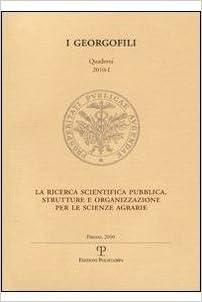 I Georgofili. Quaderni 2010-I. La Ricerca Scientifica Pubblica. Strutture E Organizzazione Per Le Scienze Agrarie: Firenze, 8 Marzo 2010