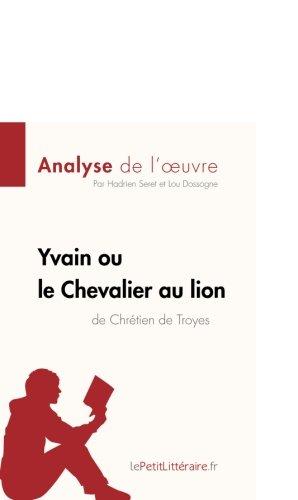 Yvain ou le Chevalier au lion de Chrétien de Troyes (Analyse de l'oeuvre): Résumé complet et analyse détaillée de l'oeuvre (French Edition)