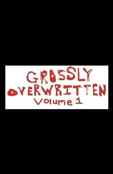 Grossly Overwritten: Volume 1 by [Malteca, Eric]