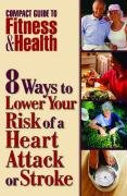 8 Ways to Lower Your Risk of a Heart Attack or Stroke (Mayo Clinic Compact Guides to Health)