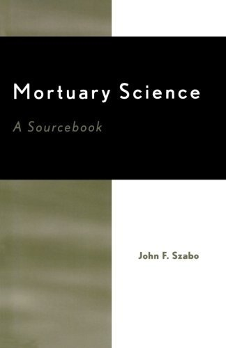 Mortuary Science A Sourcebook by Szabo, John F. [Scarecrow Press,2003] [Paperback] Reprint