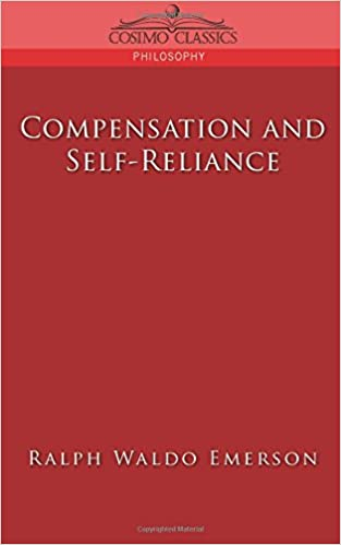 compensation and self reliance cosimo classics philosophy ralph  compensation and self reliance cosimo classics philosophy ralph waldo emerson 9781596052802 amazon com books