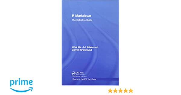 Amazon com: R Markdown: The Definitive Guide (Chapman & Hall/CRC The