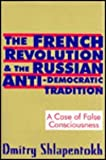 The French Revolution and the Russian Anti-Democratic Tradition : A Case of False Consciousness, Shlapentokh, Dmitry, 1560002441