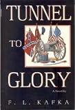 The Tunnel to Glory, F. L. Kafka, 0891414428