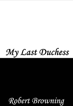 a review of robert brownings my last duchess In robert browning's 'my last duchess,' how did the duchess offend the duke  these study materials will test your understanding of the poem, 'my last duchess'  review the lesson on .