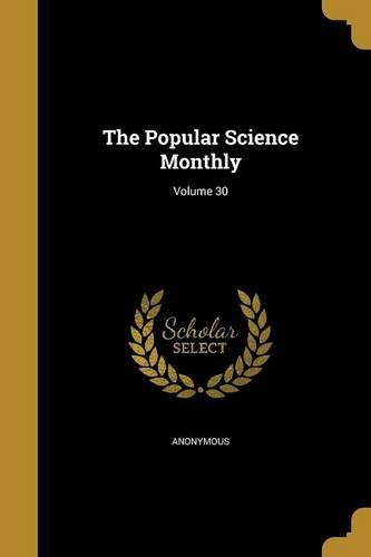 Read Online The Popular Science Monthly; Volume 30 pdf epub