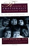 Raising An Emotionally Intelligent Child The Heart of Parenting 1st (first) Edition by John Gottman, Ph.D., Joan Declaire published by Simon & Schuster (1998)