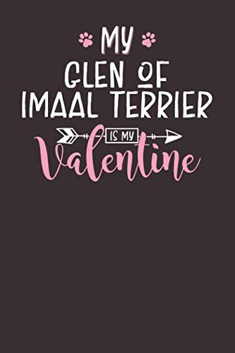 My Glen Of Imaal Terrier is My Valentine: 6x9 Cute Glen Of Imaal Terrier Notebook Journal Paper Book for Dog Mom and Dog Dad