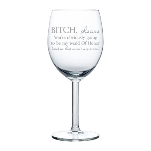 Honor Glass - Wine Glass Goblet Funny You're Obviously Going To Be My Maid of Honor Will You Be My Proposal (10 oz)