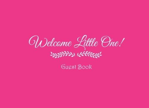 Download Welcome Little One Guest Book ....: Welcome Little One Baby Shower Guest Book Sign in For Guests Family and Friends To Write In Name Advice for ... Journal Birthday Diary Gifts Party Pink Cover ebook