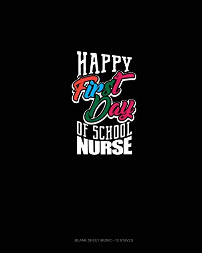(Happy First Day of School Nurse: Blank Sheet Music - 12 Staves)