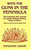 With the Guns in the Peninsula: The Peninsula War Journal of 2nd Captain William Webber, Royal Artillery (Napoleonic Library)