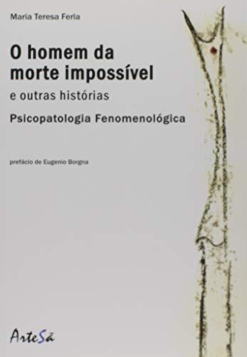 Homem da Morte Impossível e Outras Histórias. Psicopatologia Fenomenológica