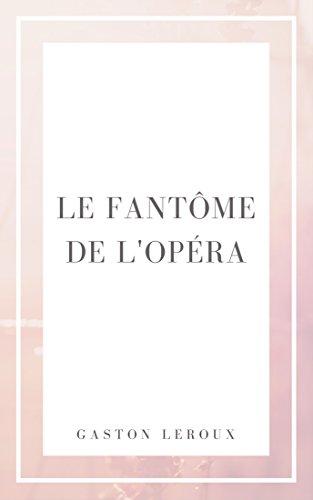 Gaston Leroux - Le fantôme de l'Opéra (French Edition)