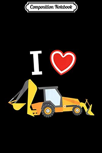 Composition Notebook: I Love Backhoes  Journal/Notebook Blank Lined Ruled 6x9 100 Pages