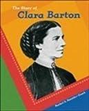 The Story of Clara Barton, Rachel A. Koestler-Grack, 0791073122