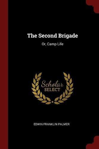 The Second Brigade: Or, Camp Life PDF