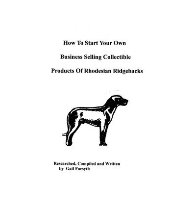 [ How to Start Your Own Business Selling Collectible Products of Rhodesian Ridgebacks BY Forsyth, Gail ( Author ) ] { Paperback } 2009