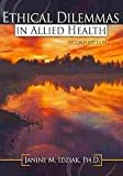 Ethical Dilemmas in Allied Health, Idziak, Janine M., 0757563716